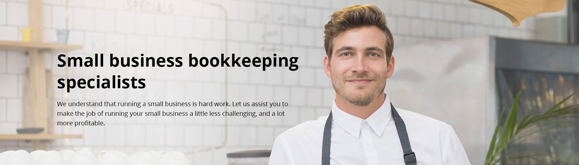 Small business bookkeeping specialists. We understand that running a small business is hard work. Let us assist you to make the job or running your small business a little less challenging and a lot more profitable.